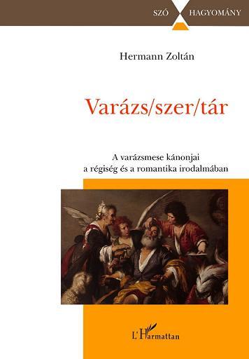Hermann Zoltán: Varázs/szer/tár. A varázsmese kánonjai a régiség és a romantika irodalmában