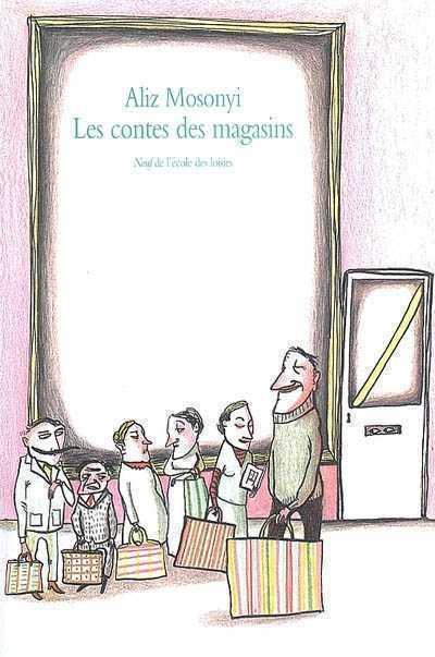 Mosonyi Aliz: Les contes des Magasins